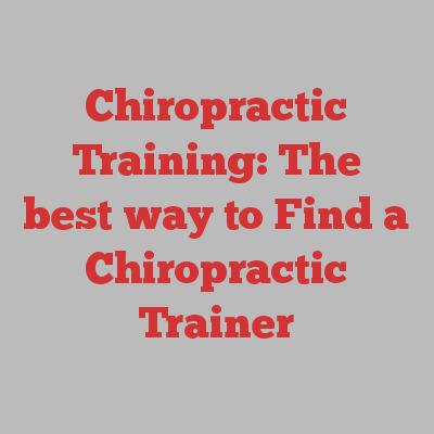 Chiropractic Training: The best way to Find a Chiropractic Trainer