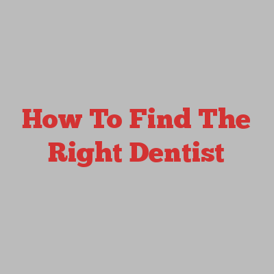 How To Find The Right Dentist