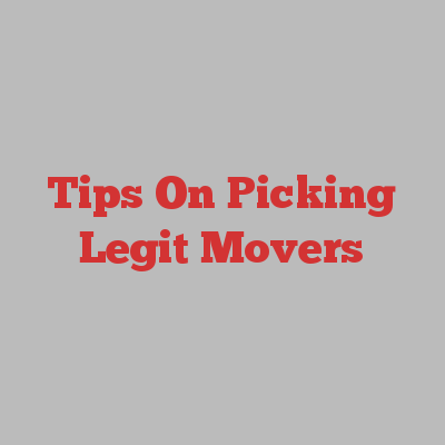 Tips On Picking Legit Movers