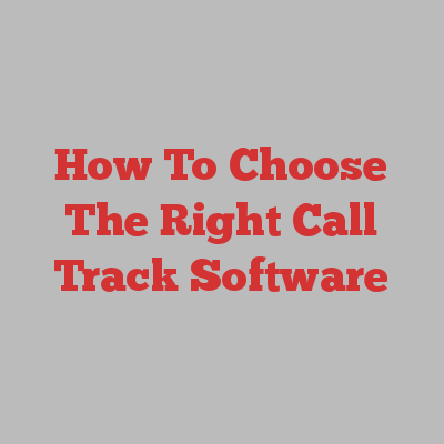 How To Choose The Right Call Track Software