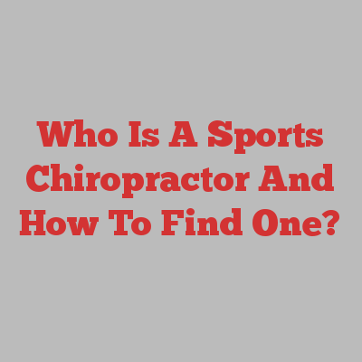 Who Is A Sports Chiropractor And How To Find One?