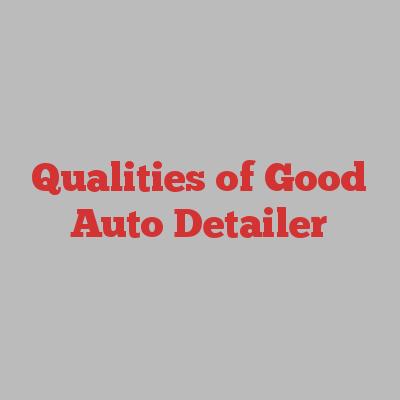 Qualities of Good Auto Detailer