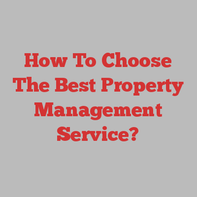 How To Choose The Best Property Management Service?